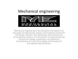 Mechanical engineering Mechanical engineering is the discipline that ...