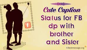 Caption Quotes New Cute Captions For Brother Sister FB DP And Whatsapp Status Quotes