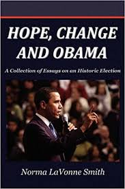 Hope, Change and Obama: A Collection of Essays on an Historic Election:  Norma LaVonne Smith: 9780982423677: Amazon.com: Books