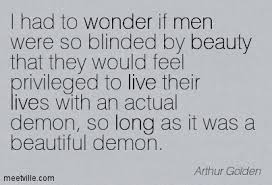Long Beautiful Quotes Best Of I Had To Wonder If Men Were So Blinded By Beauty That They Would