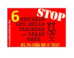 mistakes life skills teachers paras make stop net 6 mistakes life skills teachers paras make do you do any of