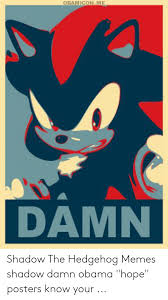 OBAMICON ME DAMN Shadow the Hedgehog Memes Shadow Damn Obama Hope Posters  Know Your | Meme on ME.ME