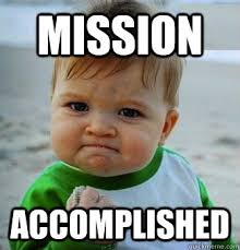 Mission Accomplished - Success Baby! - quickmeme via Relatably.com
