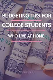 how to budget as a college student how to budget in college when you live at home