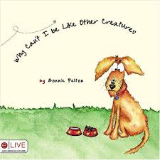 Why Can't I Be Like Other Creatures?: Bonnie Pelton: 9781604627398 ...