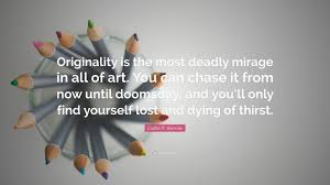 """How To Write A Quote Impressive Caitlín R Kiernan Quote """"Originality Is The Most Deadly Mirage In"""