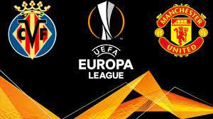 موعد مباراة مانشستر يونايتد وفياريال في نهائي الدوري الأوروبي والقنوات  الناقلة | وطن يغرد خارج السرب