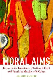 Moral Aims Essays On The Importance Of Getting It Right And