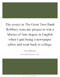 essays quotes essays sayings essays picture quotes the essays in the great taos bank robbery were my project to win a master of