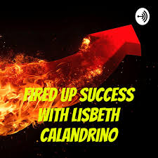 Fired Up Success with Lisbeth Calandrino