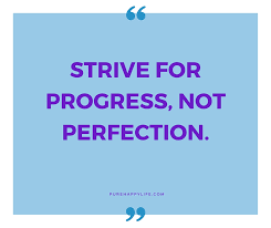 Progress Quotes Extraordinary Strive For Progress Not Perfection
