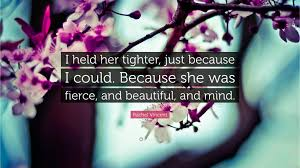 Rachel Vincent Quote I Held Her Tighter Just Because I Could
