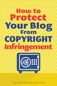 Copyright Infringement How To Protect Your Blog Content From Copyright Infringement