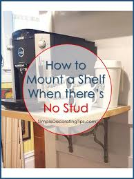 how to mount a shelf when there s no stud simpledecoratingtips com