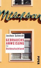 Gebrauchsanweisung Für Ostdeutschland Von Jochen Schmidt Piper