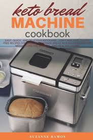 A wide variety of bread machines recipes options are available to you, such as metal, silicone. Keto Bread Machine Cookbook Easy Quick And Delicious Ketogenic Low Carb And Gluten Free Recipes For Baking Homemade Bread In A Bread Maker For Weight Loss Fat Burning And Healthy Living By Suzanne