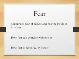 things fall apart chapters fear okonkwo s fear of failure and how  2 fear okonkwo s fear of failure and how he instills it in others how fear can coincide power how fear is perceived by others