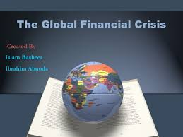 the global financial crisis  the global financial crisis created byislam basheeribrahim abuoda