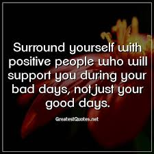Positive People Quotes Beauteous Surround Yourself With Positive People Who Will Support You During