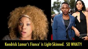 What Is Light Skin Kendrick Lamars Fiance Is Light Skinned So What Response One Chick S 1 Army