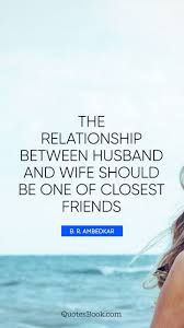 Husband Quotes Inspiration The Relationship Between Husband And Wife Should Be One Of Closest
