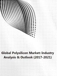 Polysilicon Price Chart 2017 Global Polysilicon Market Industry Analysis Outlook 2017 2021