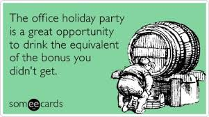 Funny Christmas Season Ecard: The office holiday party is a great  opportunity to drink the equivalent of the bonus you didn't get.