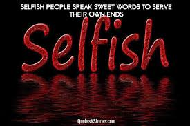 Selfish People Quotes New Selfish People Speak Sweet Words To Serve Their Own Ends