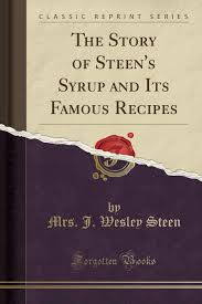 The Story of Steen's Syrup and Its Famous Recipes (Classic Reprint): Steen,  Mrs. J. Wesley: 9781527722156: Amazon.com: Books
