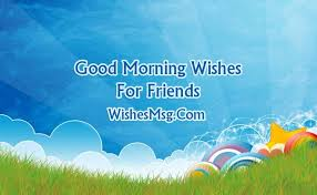 good morning message for friends best morning wishes
