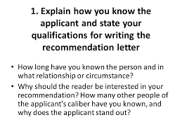 1 Explain how you know the applicant and state your qualifications for writing the re mendation letter