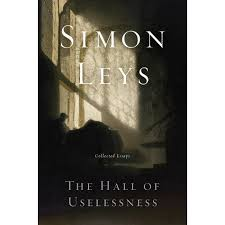 the hall of uselessness collected essays by simon leys