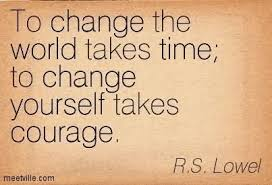 Quotes About Changing Yourself Awesome To Change The World Takes Time To Change Yourself Takes Courage Rs