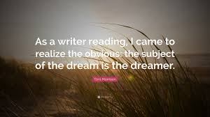 """Dream On Dreamer Quote Best of Toni Morrison Quote """"As A Writer Reading I Came To Realize The"""