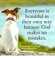 Latest Beautiful Quotes Best of Everyone Is Beautiful In Their Own Way Because God Makes No Mistakes