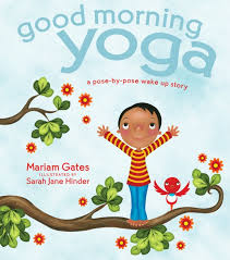 good morning yoga a pose by pose wake up story for children