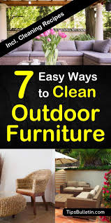 how to clean patio furniture includes detailed tips and recipes for cleaning teak wicker