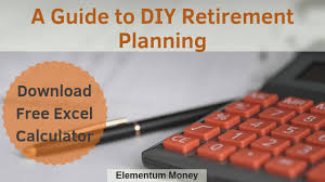 A Complete Guide To Diy Retirement Planning Elementum Money