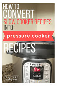 Slow Cooker To Pressure Cooker Conversion Chart How To Make Your Favorite Slow Cooker Recipes In The