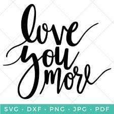 Cute and romantic love letter samples for him & for her. Love You More Hand Lettered Svg Hey Let S Make Stuff