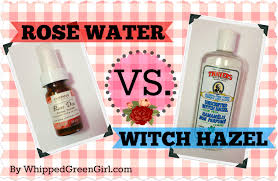 rose water vs witch hazel what is best for your skin by whippedgreengirl