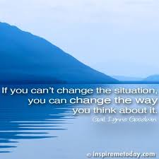 Quotes That Will Change The Way You Think Impressive If You Can't Change The Situation You Can Change The Way You Think