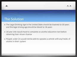 the legal drinking age debate ppt video online the solution the legal drinking age in the united state should be lowered to 18 years