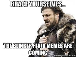 Brace yourselves... the blinker fluid Memes are coming - Brace ... via Relatably.com