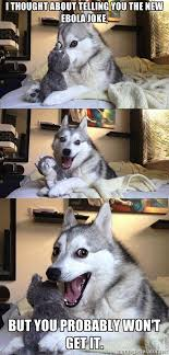 Pun Husky - I thought about telling you the new ebola joke, but ... via Relatably.com