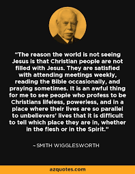 Smith Wigglesworth Quotes Impressive Smith Wigglesworth Quote The Reason The World Is Not Seeing Jesus