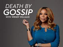 Death by Gossip with Wendy Williams ...