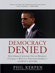 Democracy Denied: How Obama is Ignoring You and Bypassing Congress to  Radically Transform America - and How to Stop Him - Kindle edition by  Kerpen, Phil. Politics & Social Sciences Kindle eBooks @