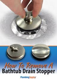 easy step by step instructions for removing diffe kinds of bathtub drain stoppers