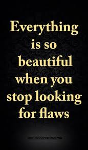 You Are Looking So Beautiful Quotes Best of Everything Is So Beautiful When You Stop Looking For Flaws Flaws